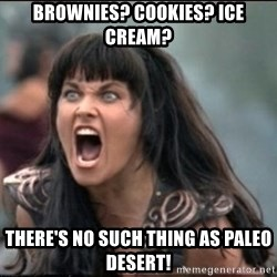 xena mad - Brownies? Cookies? Ice cream? There's no such thing as paleo desert!