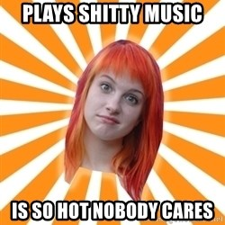 Hayley Williams - plays shitty music is so hot nobody cares