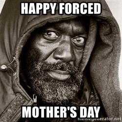 You Gonna Get Raped - Happy forced mother's day