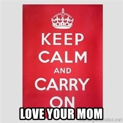 Keep Calm -  Love your Mom
