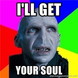 Poor Planning Voldemort - I'LL GET  YOUR SOUL