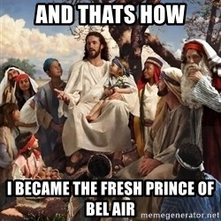 storytime jesus - And thats how I became the fresh prince of bel air