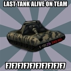 TERRIBLE E-100 DRIVER - Last Tank alive on team f7f7f7f7f7f7f7f7f7f7