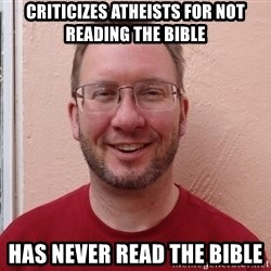 Asshole Christian missionary - criticizes atheists for not reading the bible has never read the bible