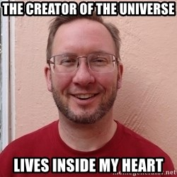 Asshole Christian missionary - the creator of the universe lives inside my heart