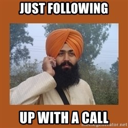 Sikh Dude - just following up with a call