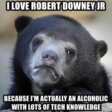 Sad Confession Bears - I love Robert Downey Jr Because I'm actually an alcoholic with lots of tech knowledge