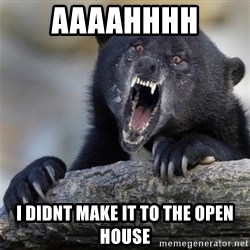 Insane Confession Bear - aaaahhhh I didnt make it to the open house