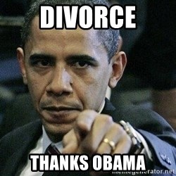 Pissed Off Barack Obama - divorce Thanks obama