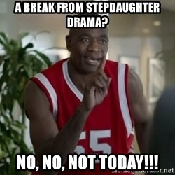 Dikembe Mutombo Not Today - A break from stepdaughter drama? No, No, not Today!!!