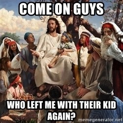 storytime jesus - come on guys  who left me with their kid again?