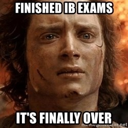 frodo it's over - Finished ib exams it's finally over