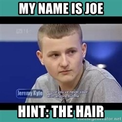 Sympathy Sacha - MY NAME IS JOE HINT: THE HAIR