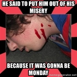 Dead Explorer - HE SAID TO PUT HIM OUT OF HIS MISERY  BECAUSE IT WAS GONNA BE MONDAY