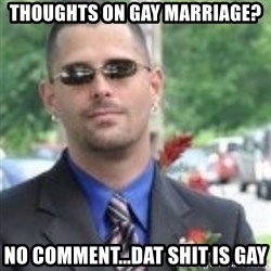ButtHurt Sean - Thoughts on Gay marriage? No comment...Dat shit is gay