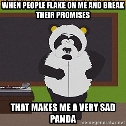 Sexual Harassment Panda  - when people flake on me and break their promises that makes me a very sad panda