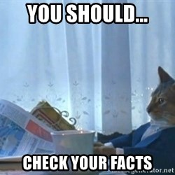 Sophisticated Cat - You should... Check your facts