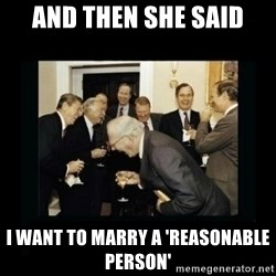 Rich Men Laughing - and then she said i want to marry a 'reasonable person'