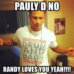 Drum And Bass Guy - PAULY D NO RANDY LOVES YOU YEAH!!!!