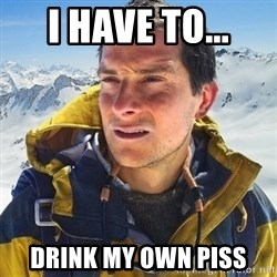 Kai mountain climber - I HAVE TO... DRINK MY OWN PISS