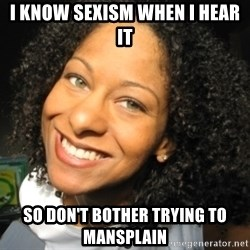 Adria Richards - I know sexism when i hear it so don't bother trying to mansplain