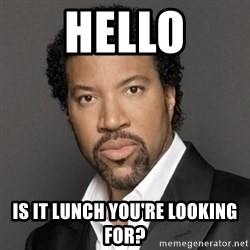 Lionel Richie - hello is it lunch you're looking for?