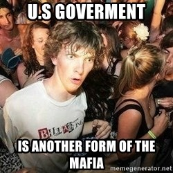 -Sudden Clarity Clarence - U.s goverment is another form of the mafia