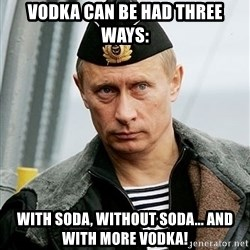 Russian Awesome Face - Vodka can be had three ways: With SODA, without soda... and with more vodka!