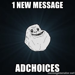 Forever Alone - 1 new message ADchoices