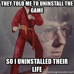 Karate Kyle - they told me to uninstall the game So i uninstalled their life