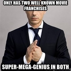 Robert Downey Jr. - Only has two well known movIe franchises Super-mega-genius in both