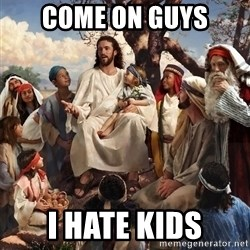 storytime jesus - come on guys i hate kids