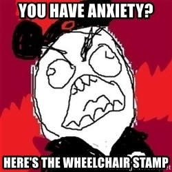 Rage Cast Member - You have anxiety? Here's the wheelchair stamp