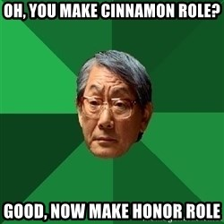 High Expectations Asian Father - Oh, you make cinnamon role? Good, now make honor role