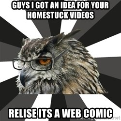 ITCS Owl - GUYS I GOT AN IDEA FOR YOUR HOMESTUCK VIDEOS RELISE ITS A WEB COMIC