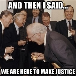 So Then I Said... - and then I said... We are here to make justice