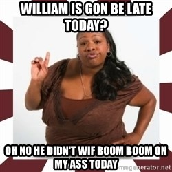 Sassy Black Woman - William is gon be late today? Oh no he didn't wiF boom boom on my ass today