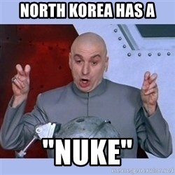 "Dr Evil meme - north korea has a ""nuke"""