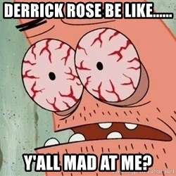 Patrick - DERRICK ROSE BE LIKE...... Y'ALL MAD AT ME?