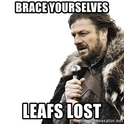 Winter is Coming - brace yourselves leafs lost