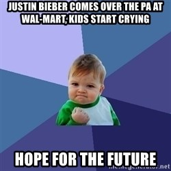 Success Kid - Justin Bieber comes over the PA at Wal-Mart, Kids start crying Hope for the future