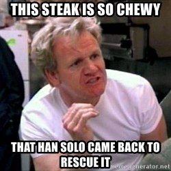 Gordon Ramsay - This Steak is so chewy that Han Solo came back to rescue it