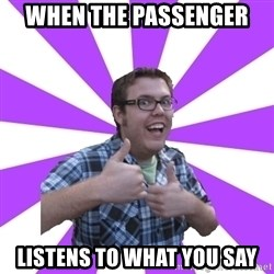 Retard Ray - when the passenger  listens to what you say