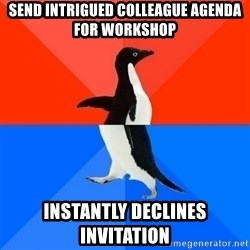 Socially Awesome Awkward Penguin - send intrigued COLLEAGUE agenda for workshop instantly declines invitation