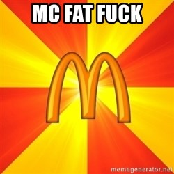 Maccas Meme - MC FAT FUCK