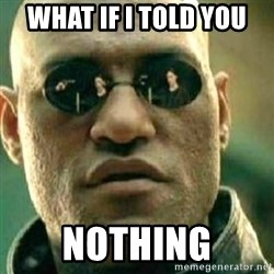 What If I Told You - what if i told you nothing