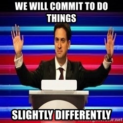 The Ed Miliband Game Show - We will commit to do things slightly differently