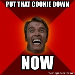 Angry Arnold - Put that cookie down now