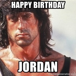 Nice Rambo - happy birthday JORDAN