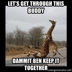 Trust Fall Giraffes - Let's get through this buddy dammit ben keep it together